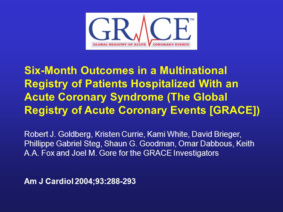 Six-Month Outcomes in a Multinational Registry of Patients Hospitalized With an Acute Coronary Syndrome (The Global Registry of Acute Coronary Events [GRACE])
